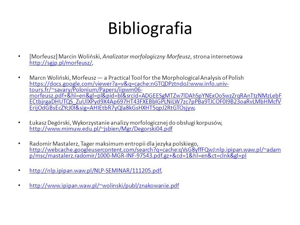 Bibliografia [Morfeusz] Marcin Woliński, Analizator morfologiczny Morfeusz, strona internetowa http://sgjp.pl/morfeusz/,